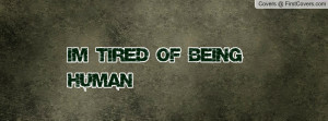Tired of Being Human Profile Facebook Covers