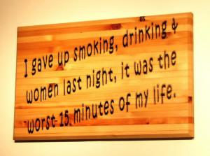 gave up smoking, drinking...