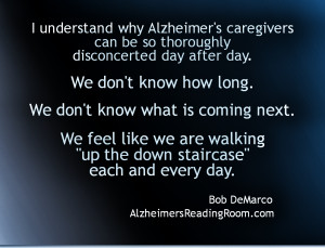 ... this state of unknowing is disconcerting to alzheimer s caregivers