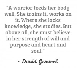 warrior feeds her body well. She trains it, works