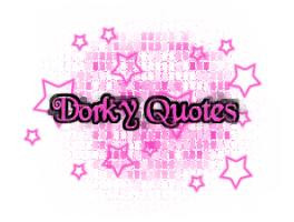 Dorky Quotes
