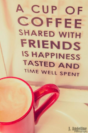 ... friends is happiness tasted and time well spent! #MrCoffee #Quotes