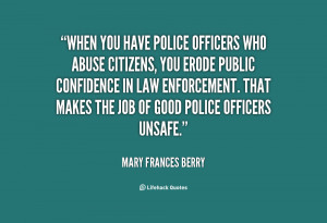 ... You Have Police Officers Who Abuse Citizens.. - Mary Frances Berry
