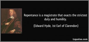 Repentance is a magistrate that exacts the strictest duty and humility ...