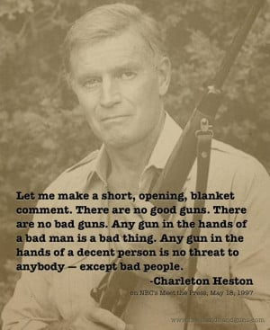 Charlton Heston, There are no good guns. There are no bad guns.
