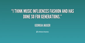 quote-Georgia-Jagger-i-think-music-influences-fashion-and-has-131469_3 ...