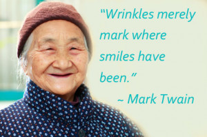 "Wrinkles merely mark where smiles have been."" ~Mark Twain"