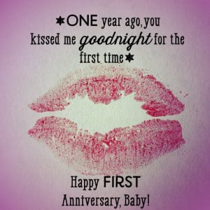 First anniversary wish for your boyfriend: One year ago, you kissed me ...