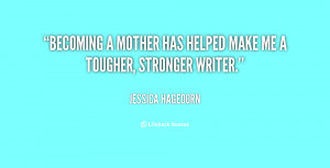 File Name : quote-Jessica-Hagedorn-becoming-a-mother-has-helped-make ...