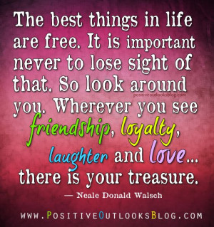 The best things in life are free. It is important never to lose sight ...