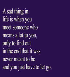 ... life is when you meet someone who means a lot to you only to find out