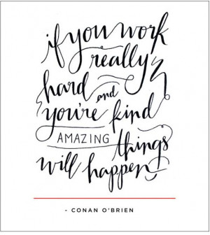 Work hard and be kind!