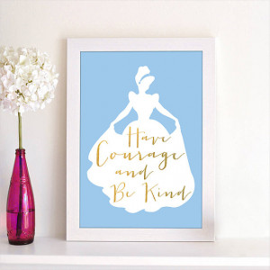 Disney Princess Cinderella Have Courage and Be Kind Movie Quote ...