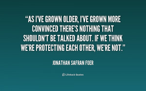 quote-Jonathan-Safran-Foer-as-ive-grown-older-ive-grown-more-158961 ...