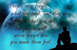 People never forget how you made them feel. -Robert Stack