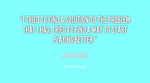 quote-Rafael-Nadal-i-tried-to-find-a-solution-to-134641_1.png