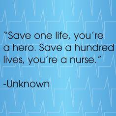Save one life you're a hero. Save a hundred lives, you're a nurse. # ...