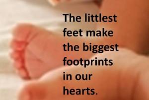 Best Baby Quote - Littlest Feet make Biggest Footprints in Hearts.