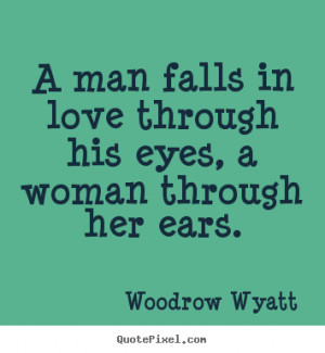 picture quotes about love - A man falls in love through his eyes ...