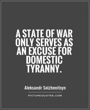 ... of war only serves as an excuse for domestic tyranny Picture Quote #1