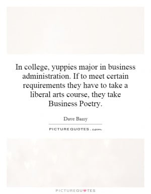 In college, yuppies major in business administration. If to meet ...