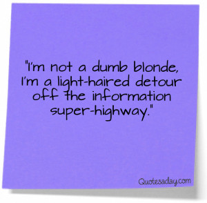 Navigation Home > Funny Quotes > I'm Not A Dumb Blonde…