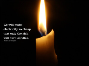 ... electricity so cheap that only the rich will burn candles. Thomas