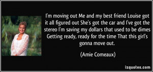 moving out Me and my best friend Louise got it all figured out She ...