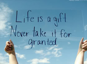 ... for Granted – Quote - Life is a gift never take it for granted