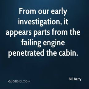 Bill Berry - From our early investigation, it appears parts from the ...