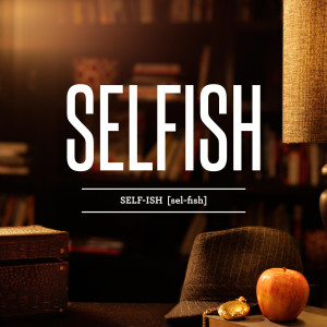selfish 4 parts available on jan 22 2014 selfishness selfish self ...