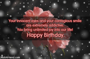 ... addictive. You bring unlimited joy into our life! Happy Birthday