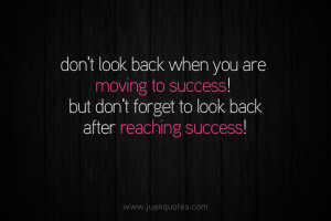 to success don t look back when you are moving to success but don ...