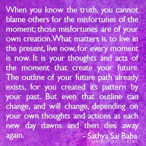 Live Now-What matters is to live in the presnet.Sathya Sai Baba quotes