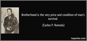 ... is the very price and condition of man's survival. - Carlos P. Romulo