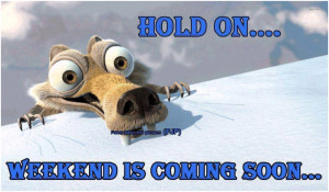 Hold on Weekend is coming soon unknown