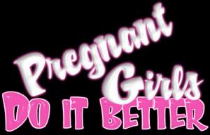 PREGNANT GIRLS DO IT BETTER photo DoItBetterPregnantGirls.png