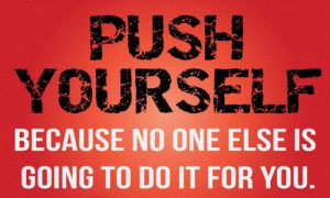"""10. """"Push yourself because no one else is going to do it for you ..."""