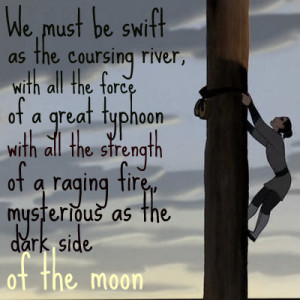 We must be swift as the coursing river, with all the force of a great ...