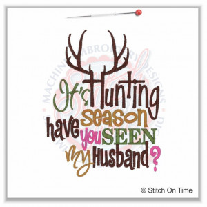 5174 Sayings : It's Hunting Season Have You Seen My Husband 5x7