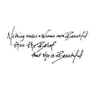 Nothing Makes A Woman More Beautiful Than The Belief - Beauty Quote