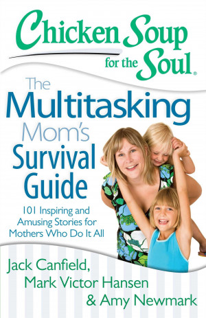 101 Inspiring and Amazing Stories for Mothers Who Do It All!