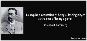 To acquire a reputation of being a dashing player at the cost of ...
