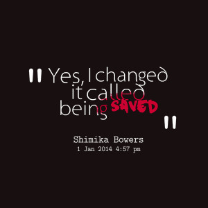 Quotes Picture: yes, i changed it called being saved