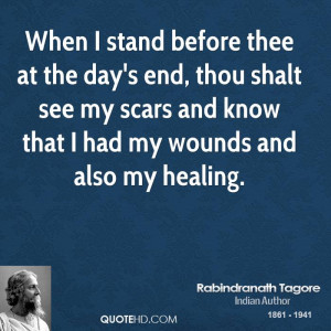 When I stand before thee at the day's end, thou shalt see my scars and ...