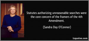 ... concern of the framers of the 4th Amendment. - Sandra Day O'Connor