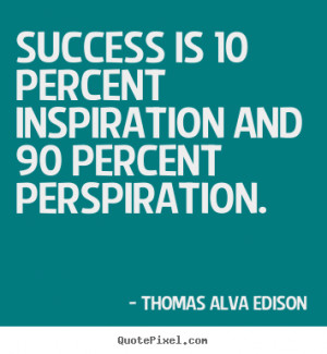 Quote about success - Success is 10 percent inspiration and 90 percent ...