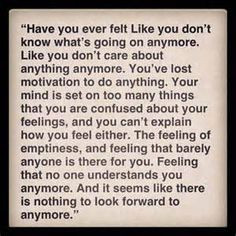 ... And you want to just cry out for help but the emptiness consumes you