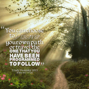 ... own path or travel the one that you have been programmed to follow