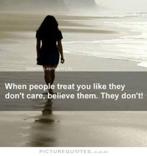when-people-treat-you-like-they-dont-care-believe-them-they-dont-quote ...